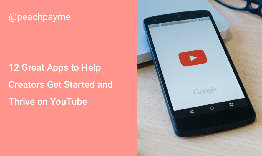12 Great Apps to Help Creators Get Started and Thrive on YouTube